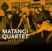 JAZZICS! 'An ode to Jazz from our Classical point of view', the new album of Matangi Quartet