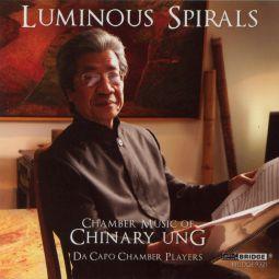 Luminous Spirals, Chamber Music of Chinary Ung
