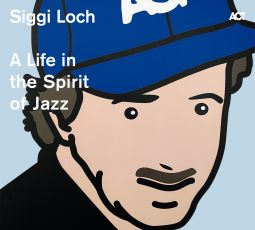 Siggi Loch - A Life in the Spirit of Jazz