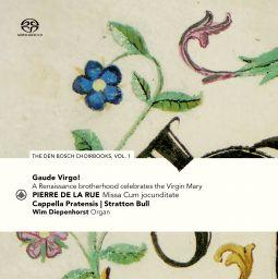 Gaude Virgo! A Renaissance brotherhood celebrates the Virgin Mary - the Den Bosch Choirbooks vol. 1