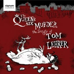 The Queen's Six Murder the Songs of Tom Lehrer