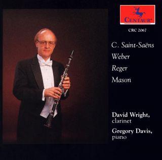 Clarinet Recital: Wright, David - Saint-Saens, C. / Mason, D.G. / Reger, M. / Weber, C.M.