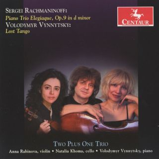 Rachmaninoff: Piano Trio Elegiaque, Op. 9 - Vynnytsky: Lost Tango