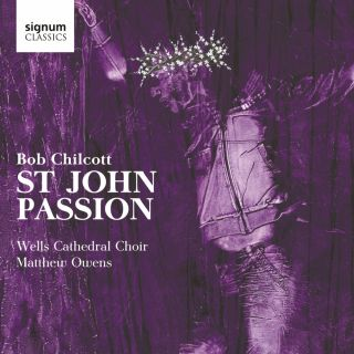 Chilcott: St John Passion