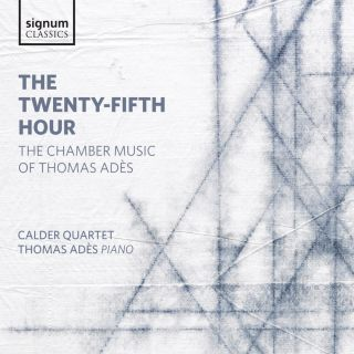 The Twenty-Fifth Hour. The Chamber Music of Thomas Adès