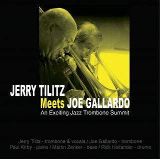 Jerry Tilitz Meets Joe Gallardo: An Exciting Jazz Trombone Summit
