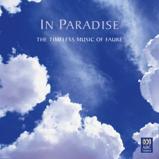 In Paradise - The Timeless Music of Fauré