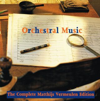 Orchestral Music (The Complete Matthijs Vermeulen Edition)