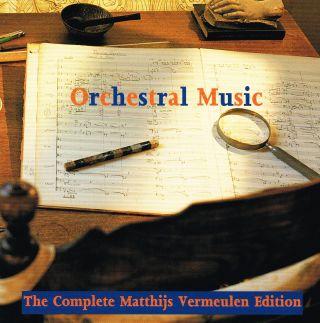 Orchestral Music (The Complete Matthijs Vermeulen Edition)