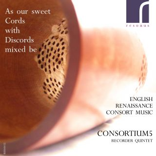 As our sweet Cords with Discords mixed be - English Renaissance Consort Music