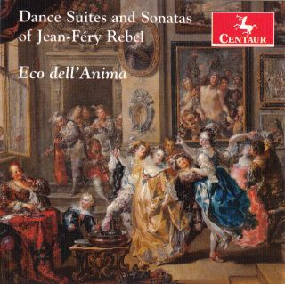 Dance Suites and Sonatas of Jean-Fery Rebel