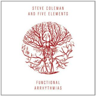 Steve Coleman and Five Elements Functional Arrhythmias