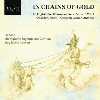 In Chains of Gold: The English Pre-Restoration Verse Anthem Vol. 1, Orlando Gibbons Complete Consort Anthems