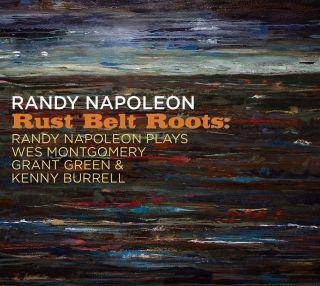Rust Belt Roots: Randy Napoleon Plays Wes Montgomery, Grant Green & Kenny Burrell
