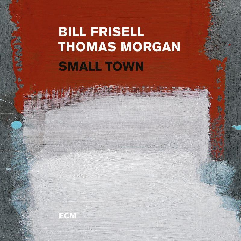 Bill Frisell & Tomas Morgan - Small Town